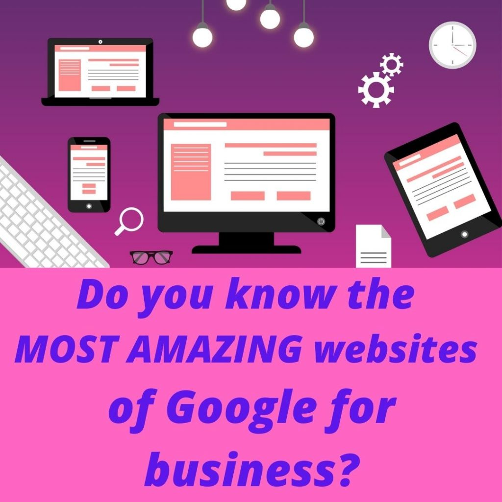 Do you know MOST AMAZING websites of Google for business
