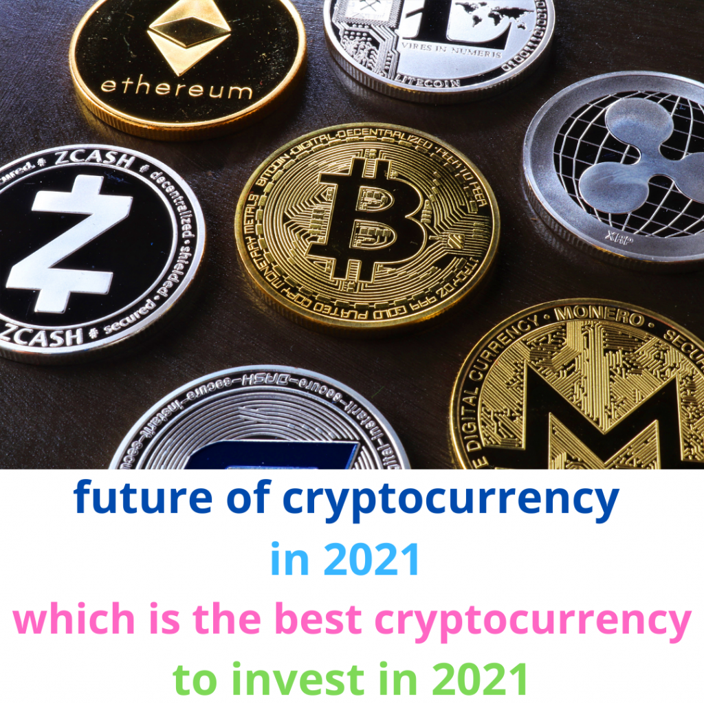 future of cryptocurrency in 2021 which is the best cryptocurrency to invest in 2021