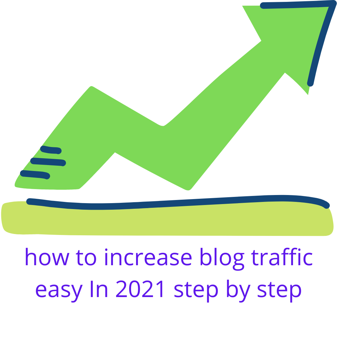 how to increase blog traffic easy In 2021 step by steps