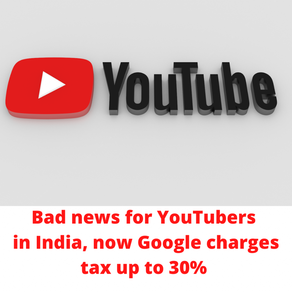 Bad news for YouTubers in India, now Google tax will cut upto 30%