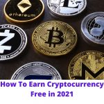 How To Earn Cryptocurrency Free in 2021