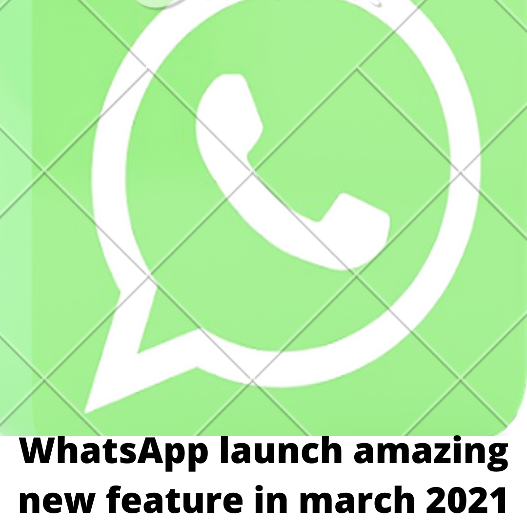 WhatsApp launch amazing new feature in march 2021