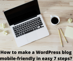 How to make a WordPress blog mobile-friendly in easy 7 steps