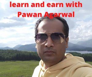 learn and earn with Pawan Agarwal pawan agrawal blogger